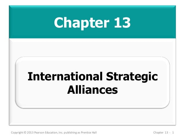 Chapter 13 Copyright © 2013 Pearson Education, Inc. publishing as Prentice Hall Chapter 13 - 1 International Strategic All...