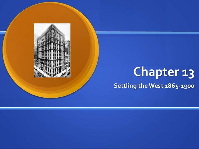 Chapter 13 Settling the West 1865-1900