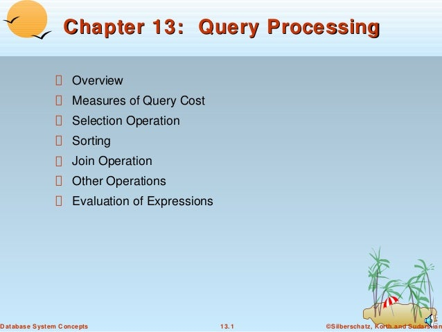 Chapter 13: Query Processing Overview Measures of Query Cost Selection Operation Sorting Join Operation Other Operations E...