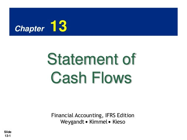 Chapter  13  Statement of Cash Flows Financial Accounting, IFRS Edition Weygandt Kimmel Kieso Slide 13-1