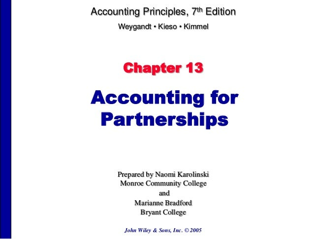 Accounting Principles, 7th Edition Weygandt • Kieso • Kimmel  Chapter 13  Accounting for Partnerships Prepared by Naomi Ka...