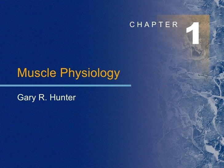 1 C H A P T E R Muscle Physiology Gary R. Hunter