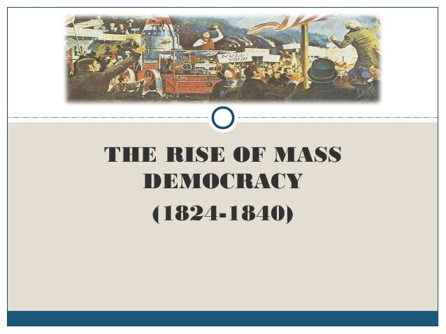 THE RISE OF MASS DEMOCRACY (1824-1840)