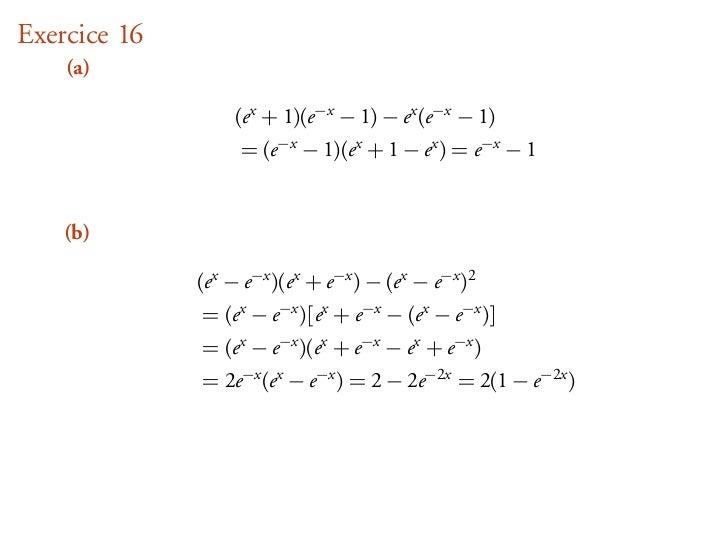 Exercice 16    (a)                   (ex + 1)(e−x − 1) − ex (e−x − 1)                   = (e−x − 1)(ex + 1 − ex ) = e−x − ...