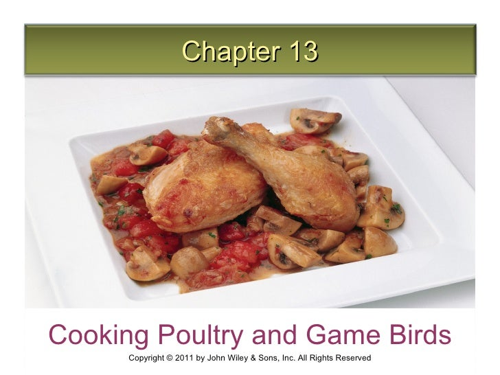 Chapter 13Cooking Poultry and Game Birds     Copyright © 2011 by John Wiley & Sons, Inc. All Rights Reserved