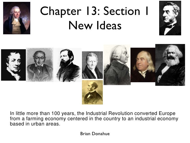 Chapter 13: Section 1 New Ideas <ul><li>In little more than 100 years, the Industrial Revolution converted Europe from a f...