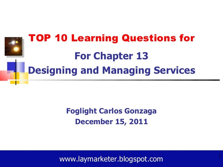 TOP 10 Learning Questions for For Chapter 13 Designing and Managing Services Foglight Carlos Gonzaga December 15, 2011