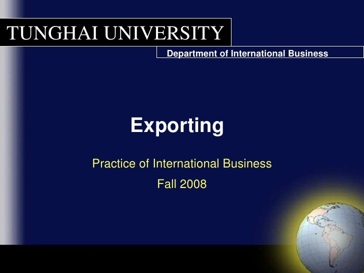 Exporting<br />Practice of International BusinessFall 2008<br />