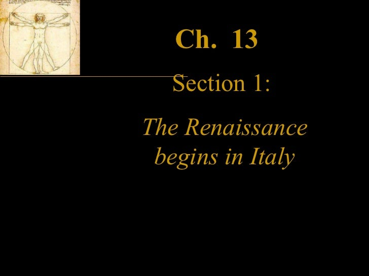 Ch.  13   Section 1:   The Renaissance begins in Italy