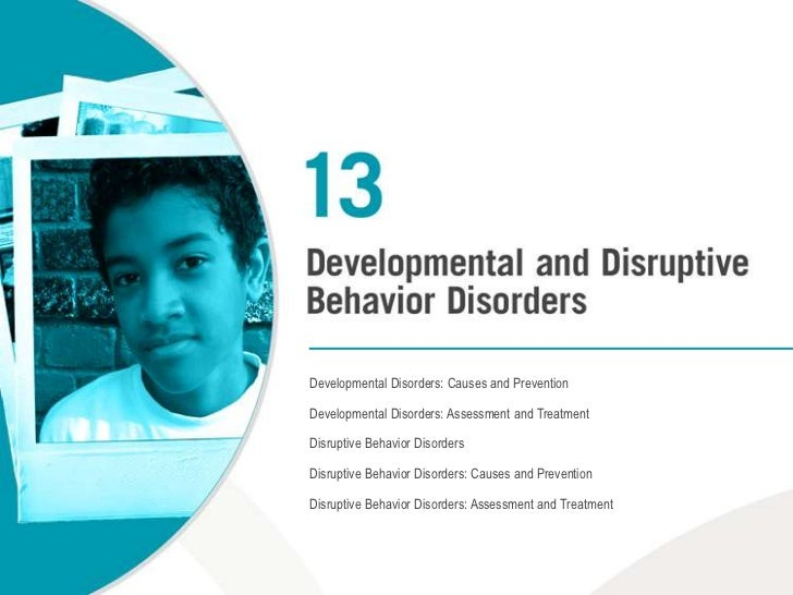 Developmental Disorders: Causes and Prevention<br />Developmental Disorders: Assessment and Treatment<br />Disruptive Beha...