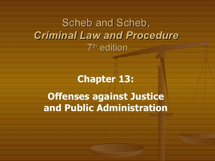 Scheb and Scheb,  Criminal Law and Procedure   7 th  edition Chapter 13: Offenses against Justice and Public Administration