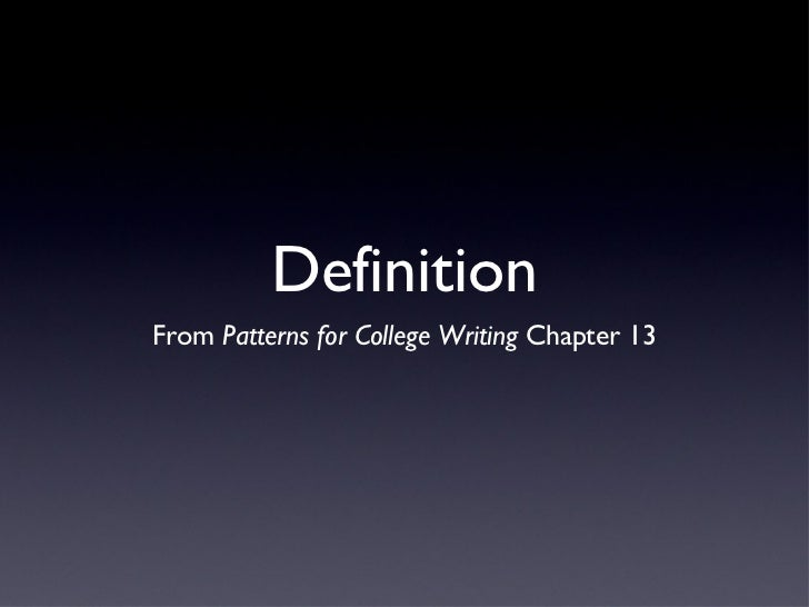 Definition <ul><li>From  Patterns for College Writing  Chapter 13 </li></ul>