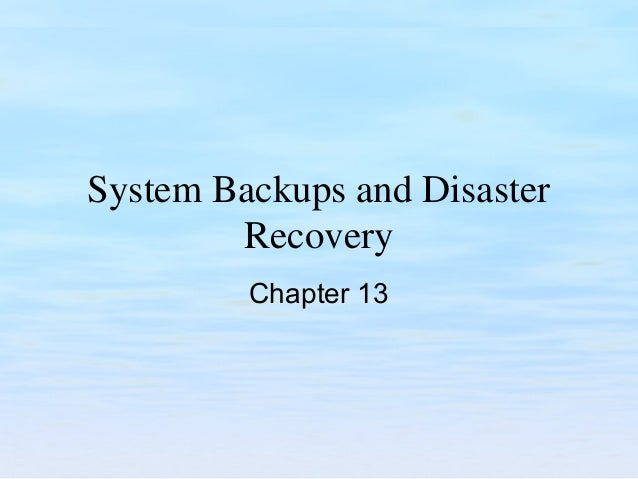 System Backups and Disaster Recovery Chapter 13