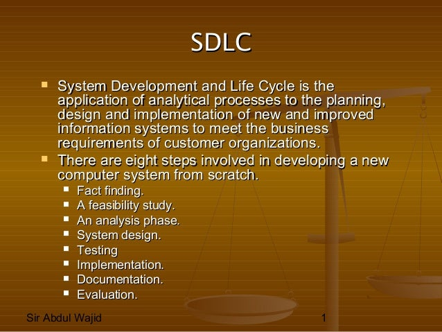 Sir Abdul Wajid 1 SDLCSDLC  System Development and Life Cycle is theSystem Development and Life Cycle is the application ...