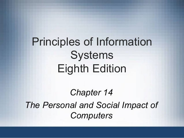 Principles of Information Systems Eighth Edition Chapter 14 The Personal and Social Impact of Computers