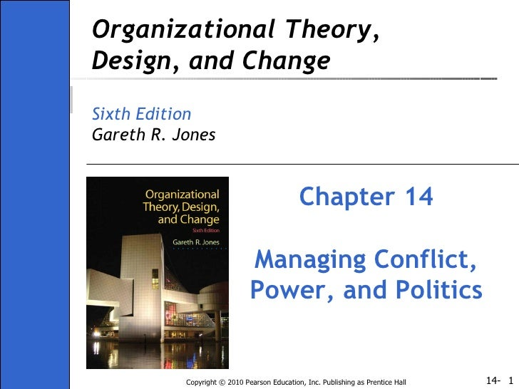 Organizational Theory, Design, and Change Sixth Edition Gareth R. Jones Chapter 14 Managing Conflict, Power, and Politics