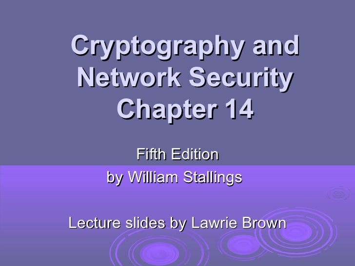 Cryptography andNetwork Security   Chapter 14         Fifth Edition     by William StallingsLecture slides by Lawrie Brown