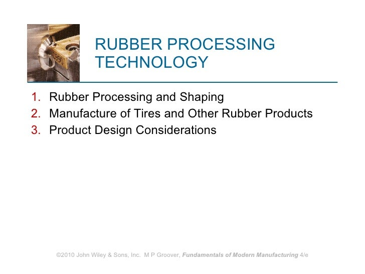 RUBBER PROCESSING TECHNOLOGY <ul><li>Rubber Processing and Shaping </li></ul><ul><li>Manufacture of Tires and Other Rubber...