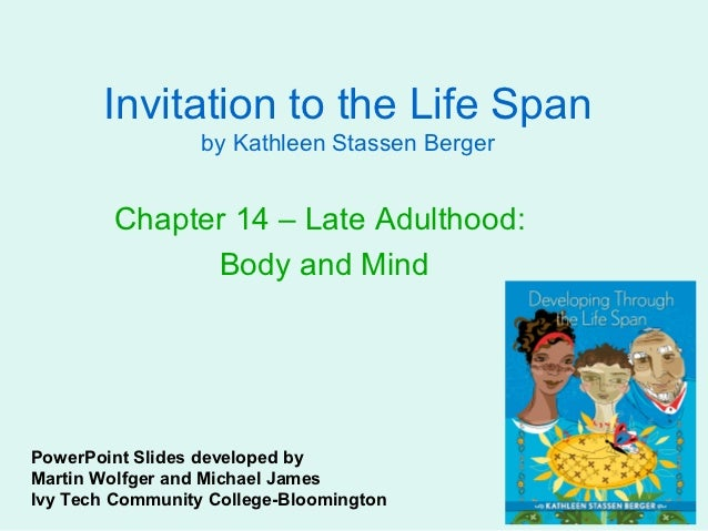 Invitation to the Life Span                  by Kathleen Stassen Berger        Chapter 14 – Late Adulthood:              B...