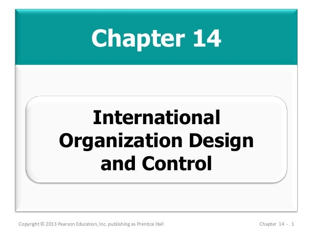 Chapter 14 Copyright © 2013 Pearson Education, Inc. publishing as Prentice Hall Chapter 14 - 1 International Organization ...