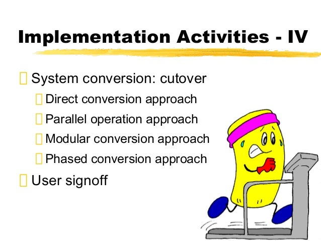 advantages and disadvantages of each conversion strategy parallel pilot phased and plunge Start studying fill in the blank chapter 9 &2 learn vocabulary, terms, and more with flashcards parallel, plunge, pilot, phased the advantages and disadvantages of parallel implementation safe but expensive.