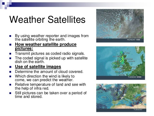 Weather Satellites  By using weather reporter and images from the satellite orbiting the earth.  How weather satellite p...