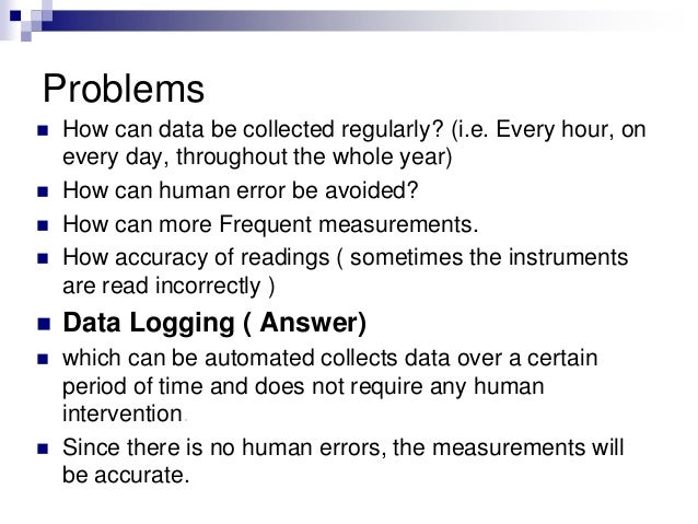 Problems  How can data be collected regularly? (i.e. Every hour, on every day, throughout the whole year)  How can human...