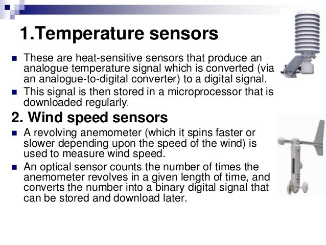 1.Temperature sensors  These are heat-sensitive sensors that produce an analogue temperature signal which is converted (v...