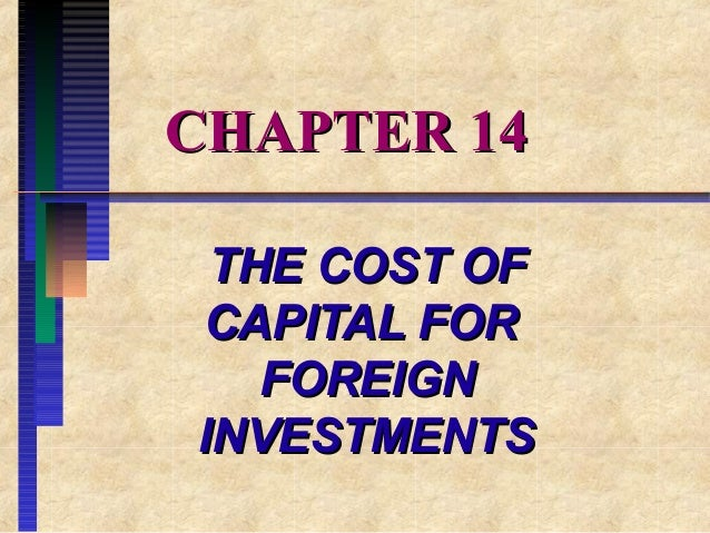 CHAPTER 14CHAPTER 14 THE COST OFTHE COST OF CAPITAL FORCAPITAL FOR FOREIGNFOREIGN INVESTMENTSINVESTMENTS