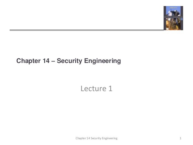 Chapter 14 – Security Engineering Lecture 1 Chapter 14 Security Engineering 1