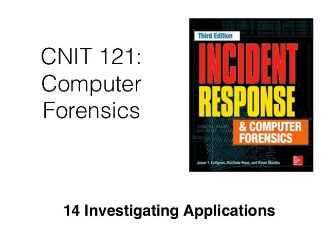 CNIT 121: Computer Forensics 14 Investigating Applications