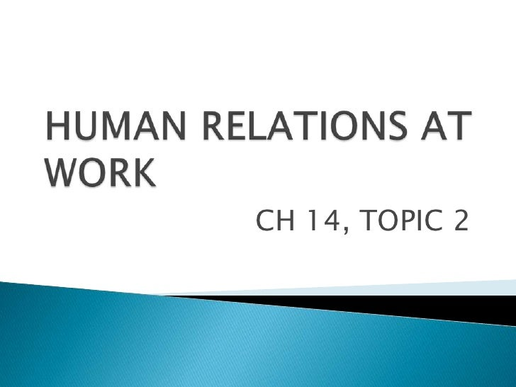 HUMAN RELATIONS AT WORK<br />CH 14, TOPIC 2<br />