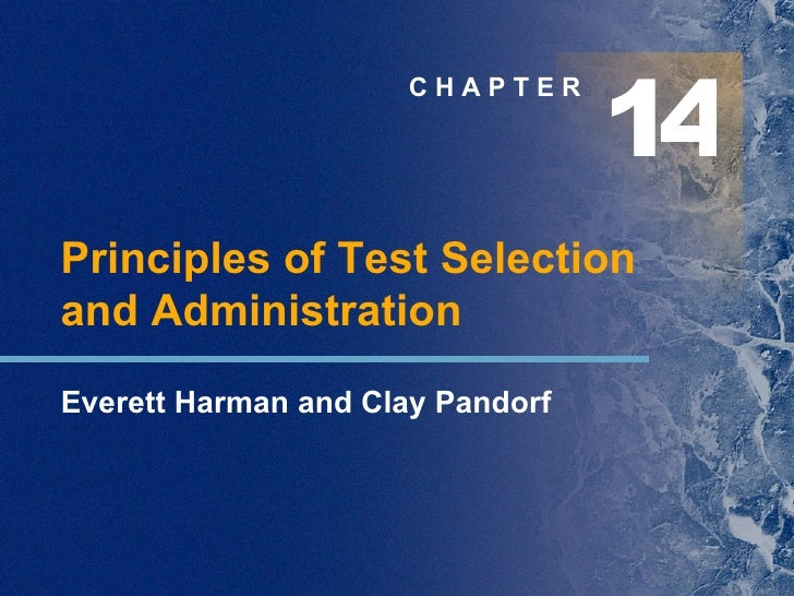 C H A P T E R Principles of Test Selection and Administration Everett Harman and Clay Pandorf 1 4