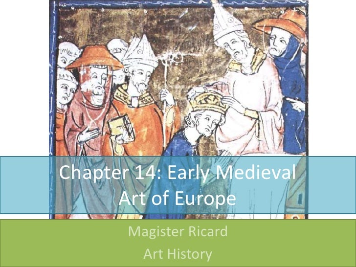 Chapter 14: Early Medieval Art of Europe<br />Magister Ricard<br />Art History<br />