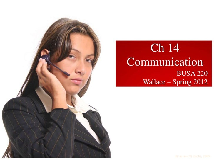 Ch 14Communication             BUSA 220  Wallace – Spring 2012            Krietner/Kinicki, 2009