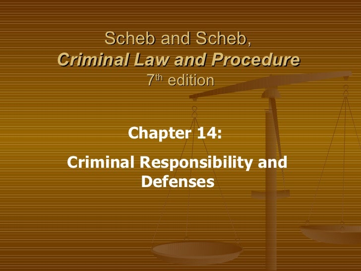 Scheb and Scheb,  Criminal Law and Procedure   7 th  edition Chapter 14:  Criminal Responsibility and Defenses