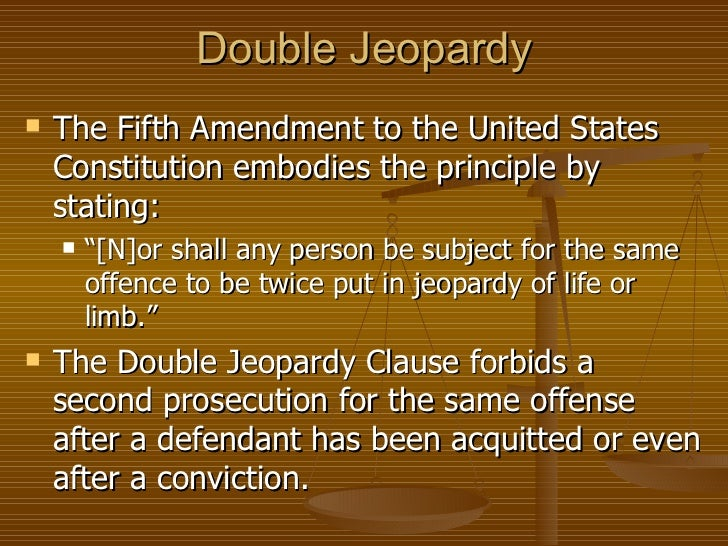 a study of the double jeopardy clause in the fifth amendment of the united states constitution Harlan r harrison,federalism and double jeopardy: a study in the  jeopardy clause of the fifth amendment  the united states by the constitution,.