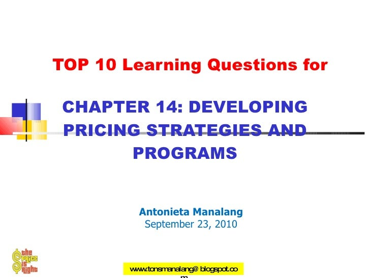 TOP 10 Learning Questions for CHAPTER 14: DEVELOPING PRICING STRATEGIES AND PROGRAMS Antonieta Manalang September 23, 2010