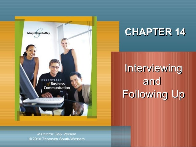 © 2010 Thomson South-Western Instructor Only Version CHAPTER 14CHAPTER 14 InterviewingInterviewing andand Following UpFoll...