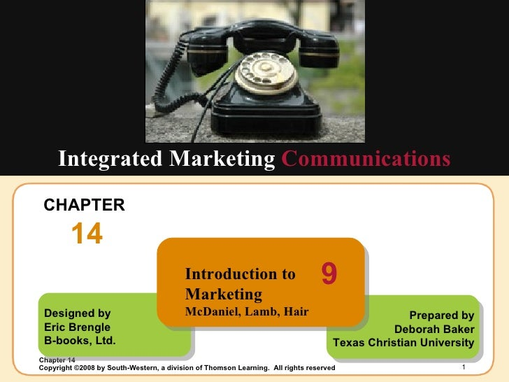 CHAPTER  14 Integrated Marketing  Communications Designed by Eric Brengle B-books, Ltd. Prepared by Deborah Baker Texas Ch...