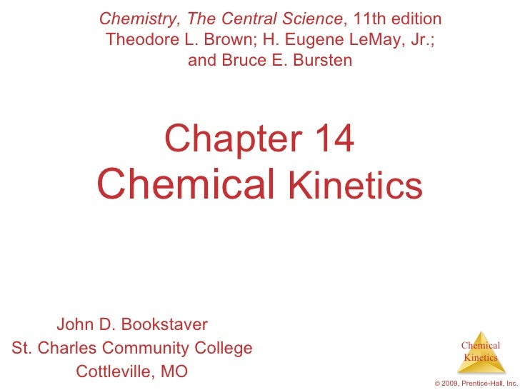 Chapter 14 Chemical  Kinetics John D. Bookstaver St. Charles Community College Cottleville, MO Chemistry, The Central Scie...
