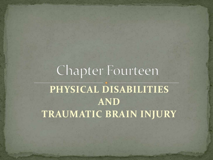 PHYSICAL DISABILITIES<br />AND <br />TRAUMATIC BRAIN INJURY<br />Chapter Fourteen<br />