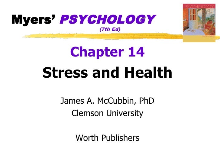 Myers' PSYCHOLOGY               (7th Ed)            Chapter 14    Stress and Health      James A. McCubbin, PhD        Cle...