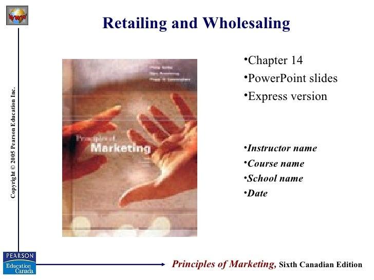 Retailing and Wholesaling <ul><li>Chapter 14  </li></ul><ul><li>PowerPoint slides </li></ul><ul><li>Express version </li><...