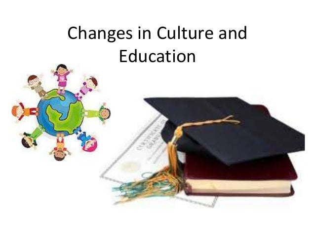 Changes in Culture and Education