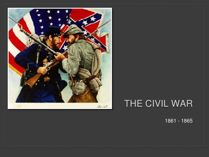 The Civil War<br />1861 - 1865<br />