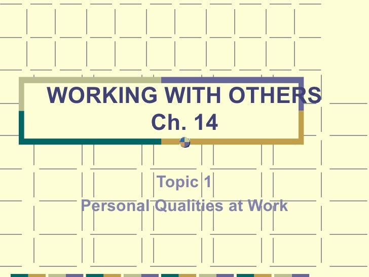 WORKING WITH OTHERS Ch. 14 Topic 1 Personal Qualities at Work