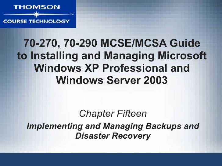 70-270, 70-290 MCSE/MCSA Guide to Installing and Managing Microsoft Windows XP Professional and Windows Server 2003 Chapte...