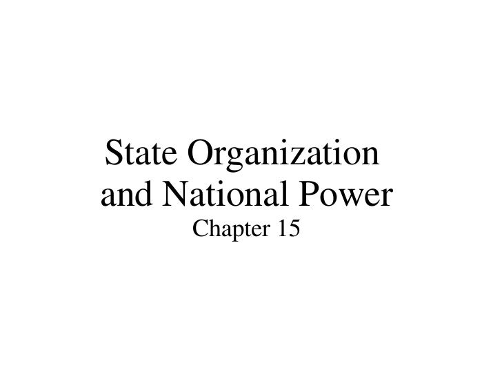 State Organization  and National Power Chapter 15