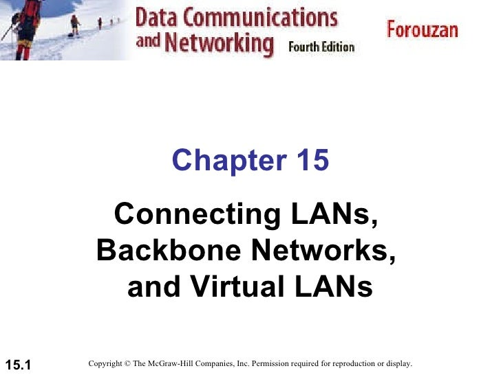 Chapter 15 Connecting LANs,  Backbone Networks,  and Virtual LANs Copyright © The McGraw-Hill Companies, Inc. Permission r...
